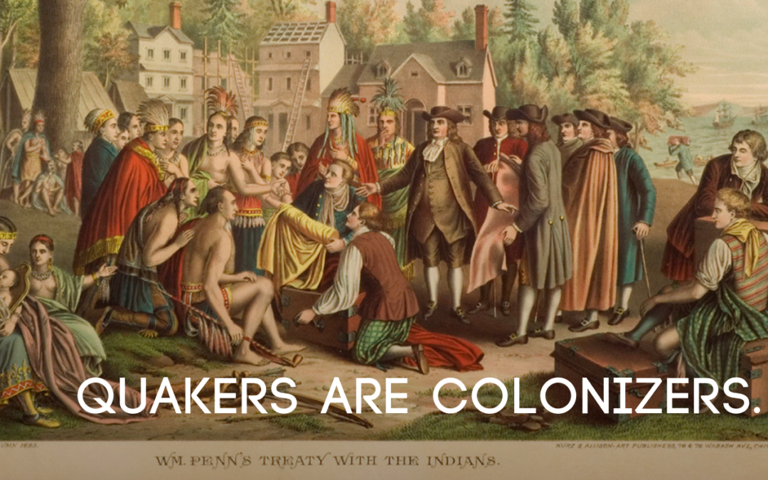 Quakers are Colonizers